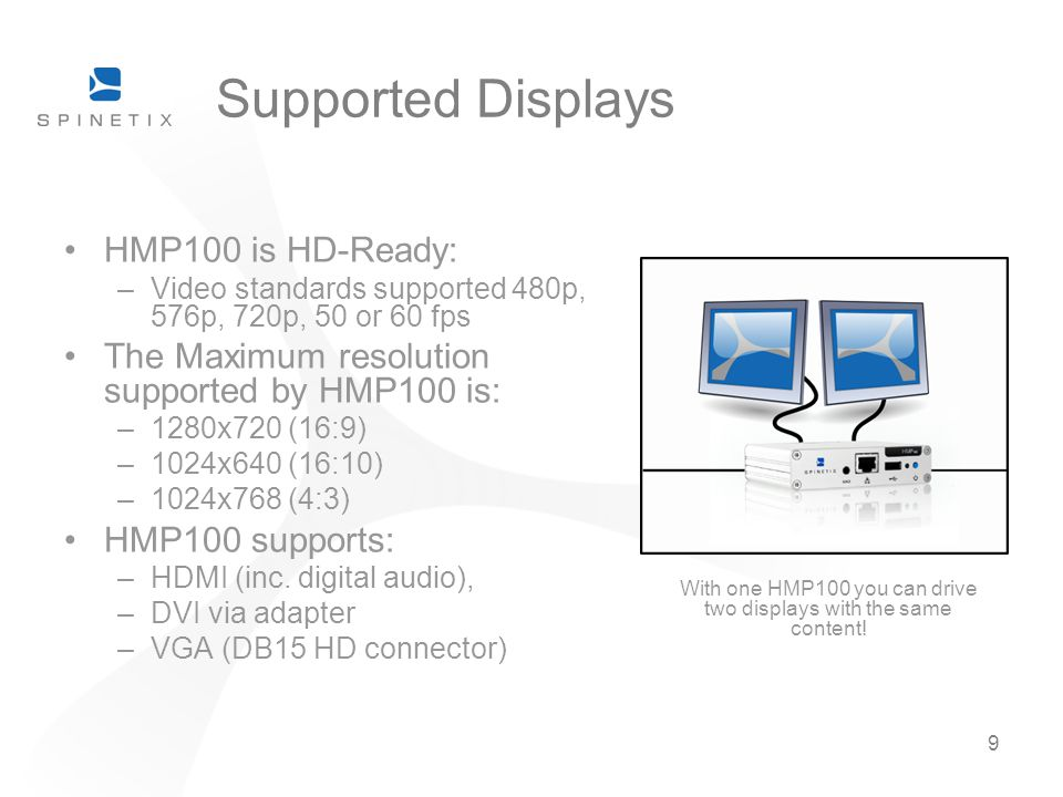 With one HMP100 you can drive two displays with the same content!