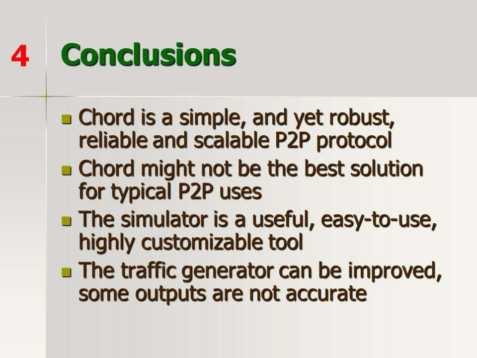 Conclusions 4. Chord is a simple, and yet robust, reliable and scalable P2P protocol. Chord might not be the best solution for typical P2P uses.