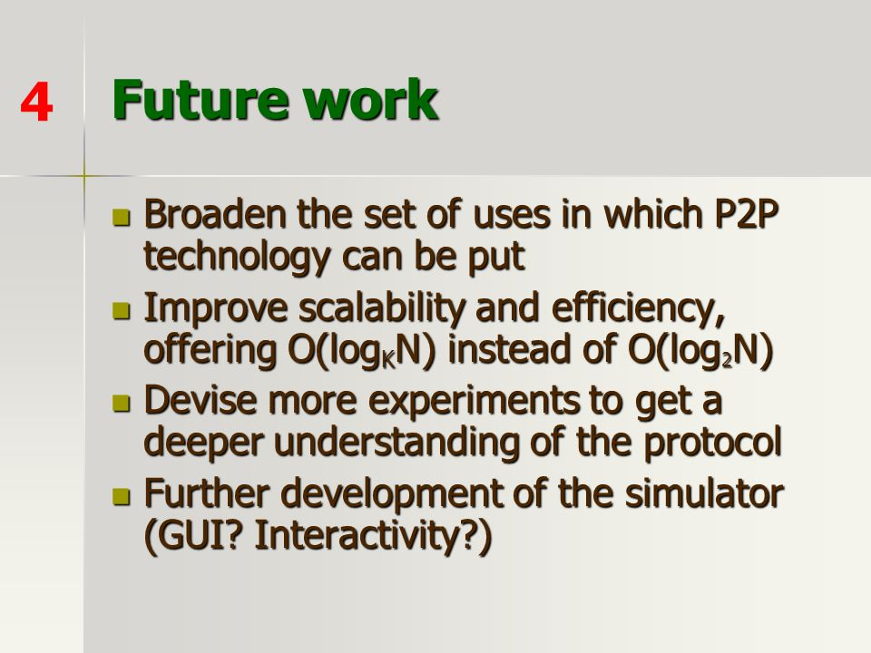 Future work 4. Broaden the set of uses in which P2P technology can be put.