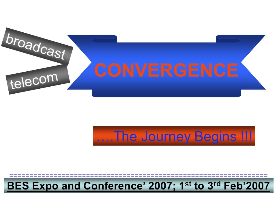 CONVERGENCE broadcast telecom ….The Journey Begins !!!