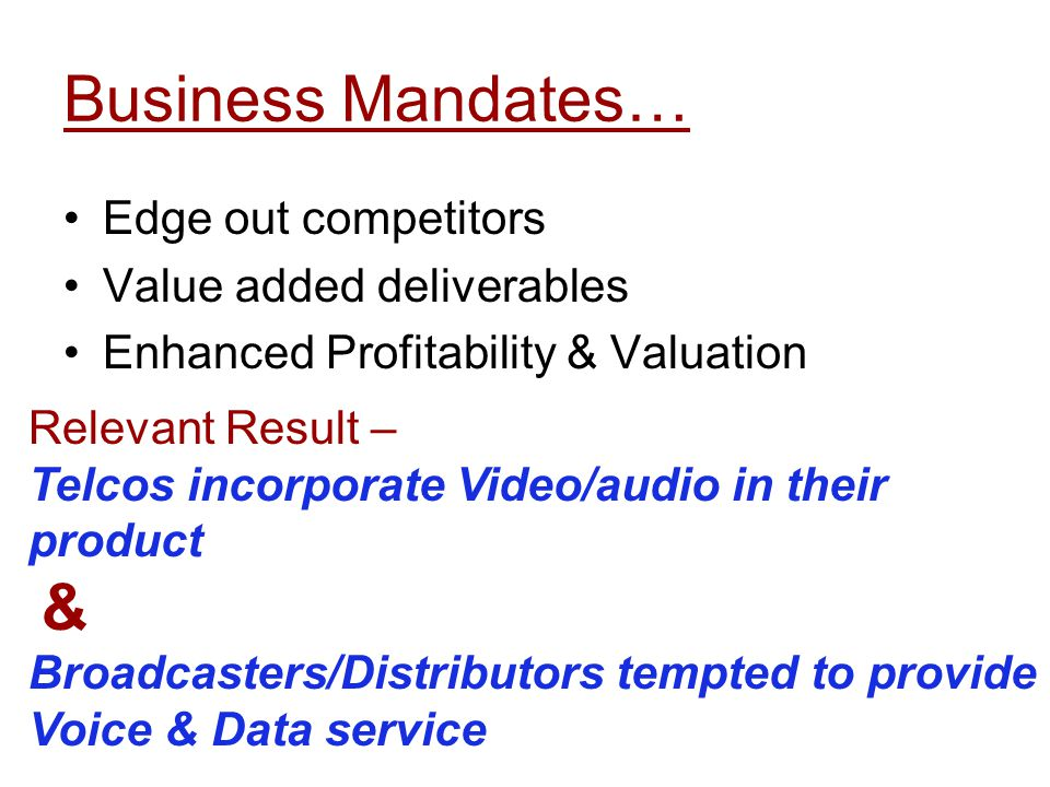Business Mandates… Edge out competitors Value added deliverables