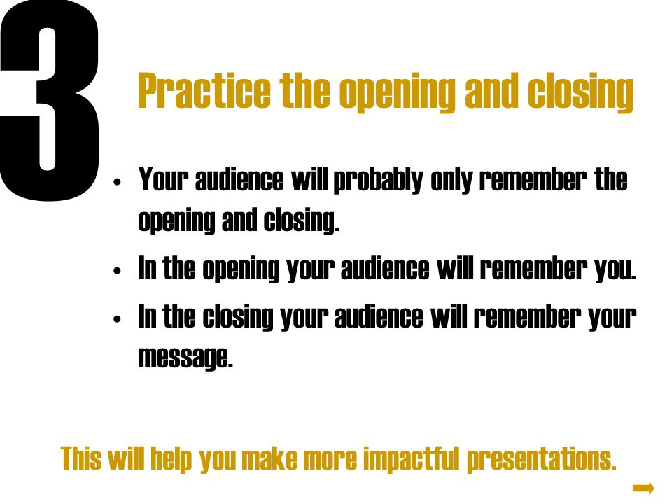 Practice the opening and closing