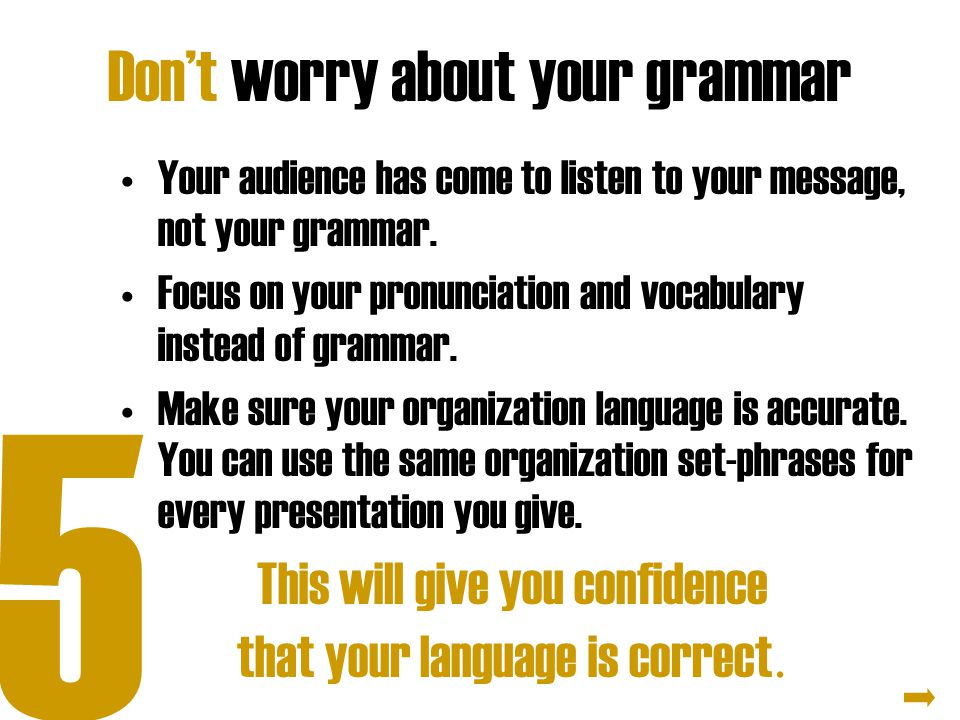 Don't worry about your grammar