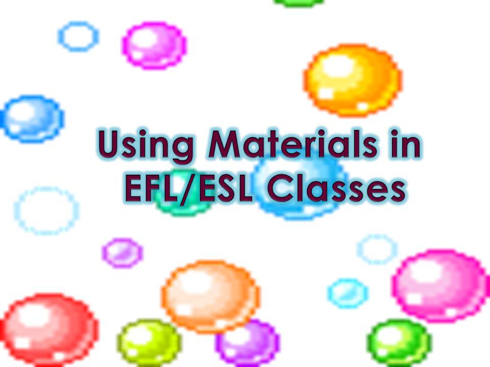 Using Materials in EFL/ESL Classes