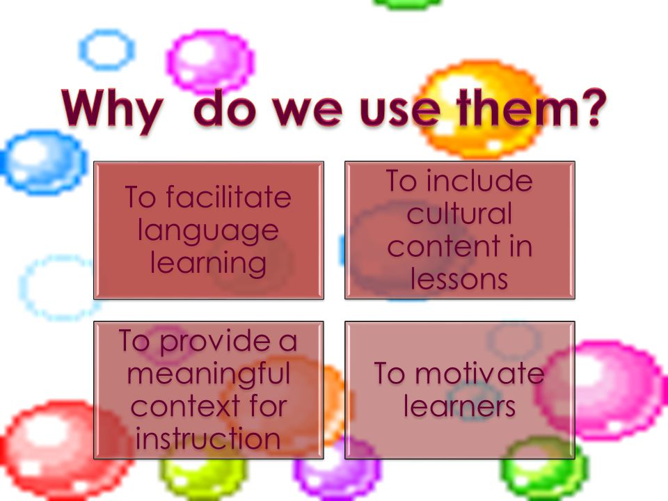 Why do we use them To provide a meaningful context for instruction