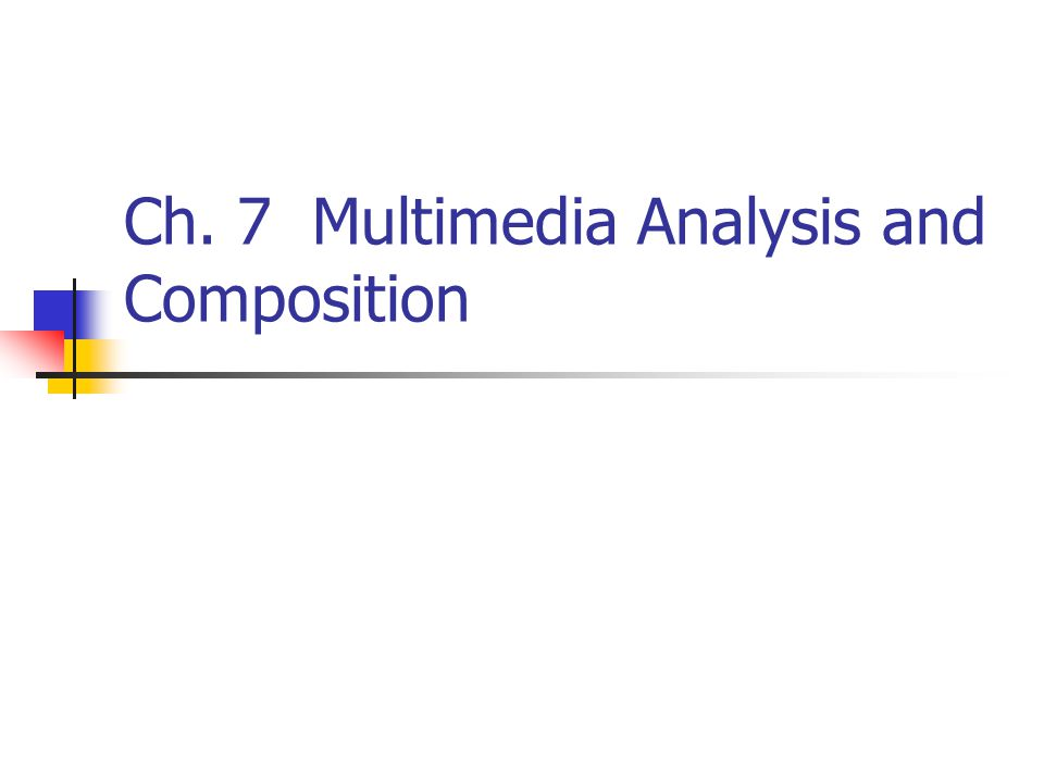 Ch. 7 Multimedia Analysis and Composition