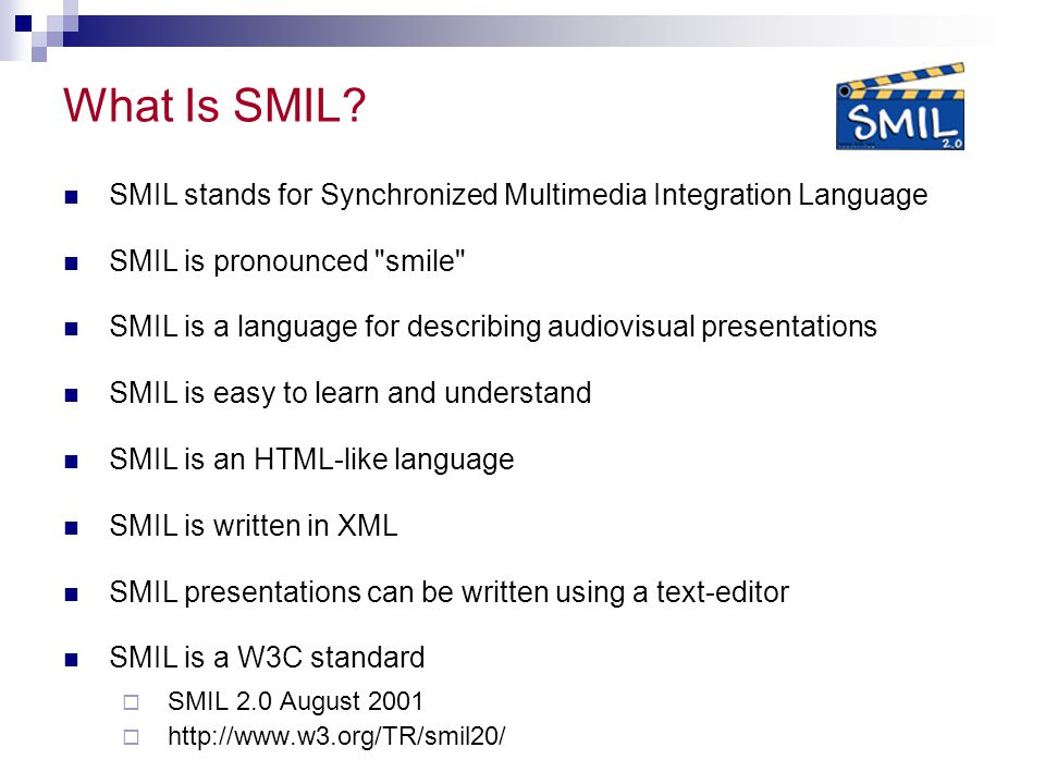 What Is SMIL SMIL stands for Synchronized Multimedia Integration Language. SMIL is pronounced smile