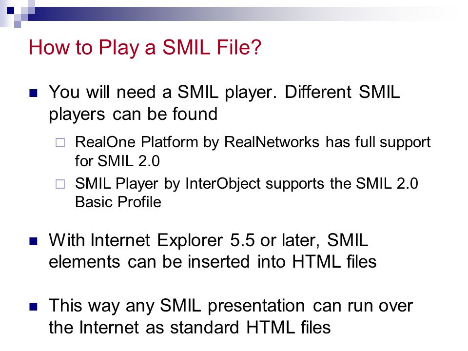 How to Play a SMIL File You will need a SMIL player. Different SMIL players can be found.