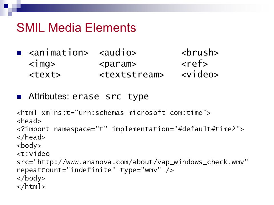 SMIL Media Elements <animation> <audio> <brush> <img> <param> <ref> <text> <textstream> <video>