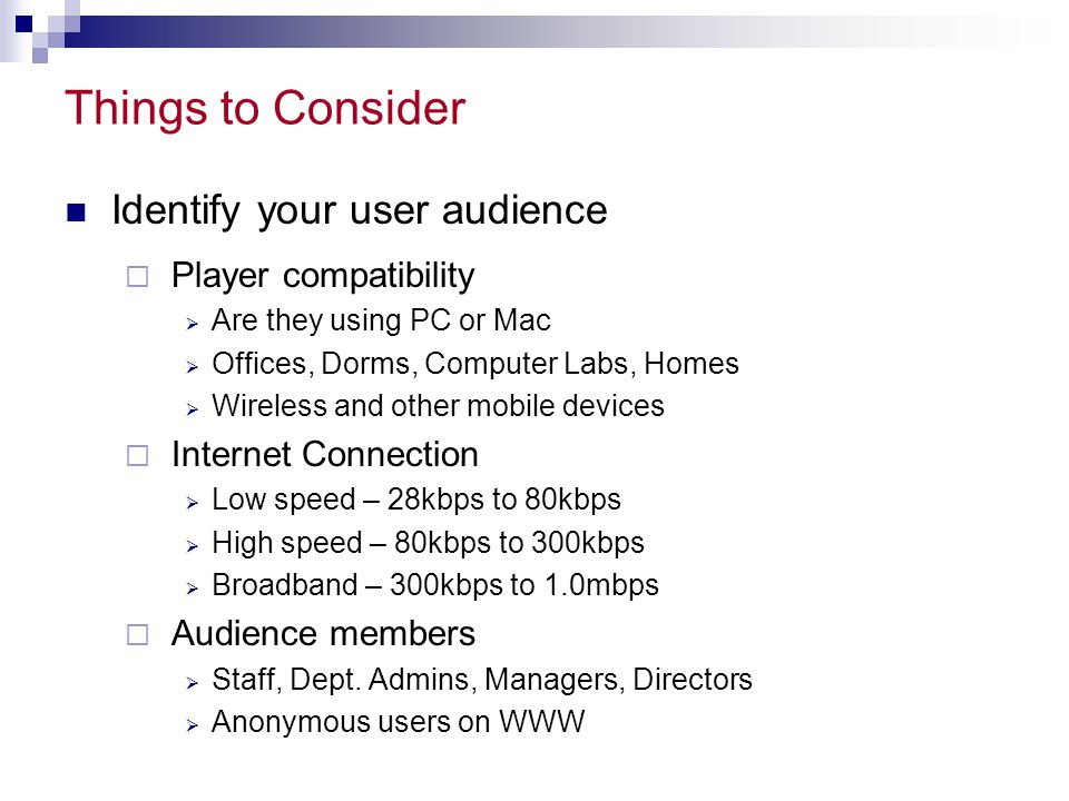 Things to Consider Identify your user audience Player compatibility