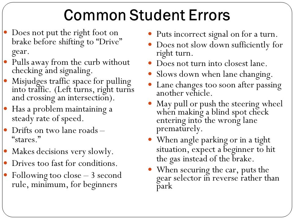 Common Student Errors Does not put the right foot on brake before shifting to Drive gear.