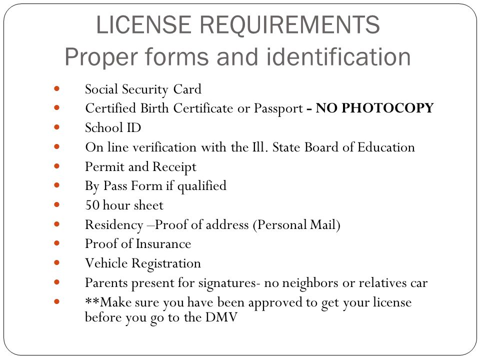 LICENSE REQUIREMENTS Proper forms and identification