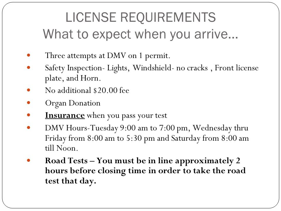 LICENSE REQUIREMENTS What to expect when you arrive…