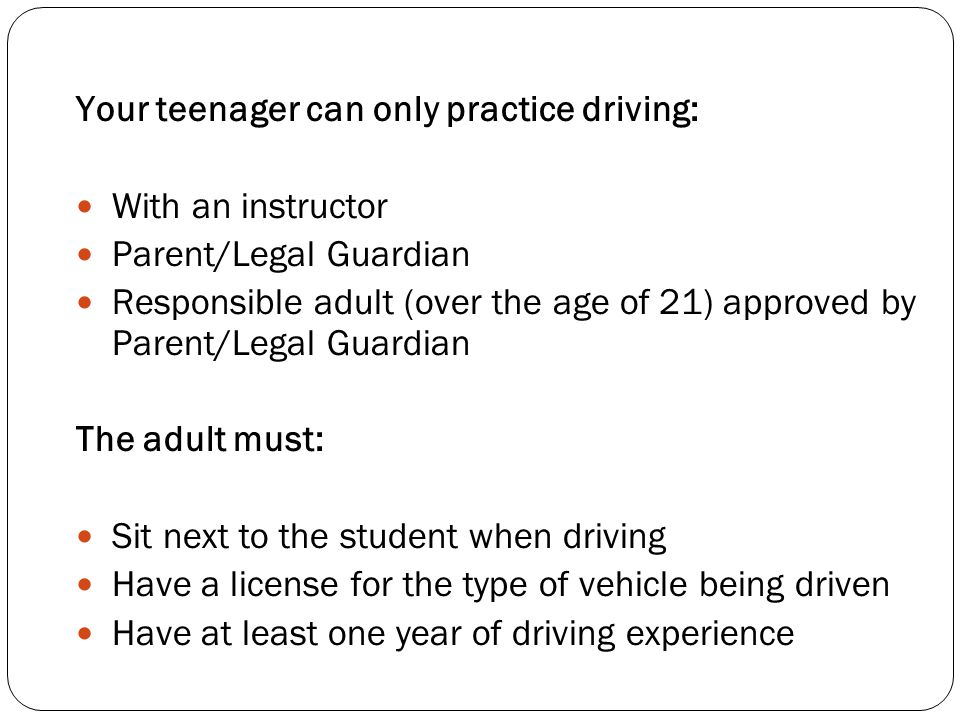 Your teenager can only practice driving: