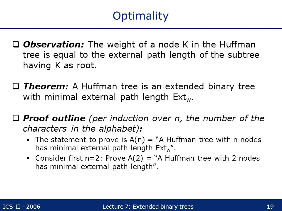 Optimality Observation: The weight of a node K in the Huffman tree is equal to the external path length of the subtree having K as root.