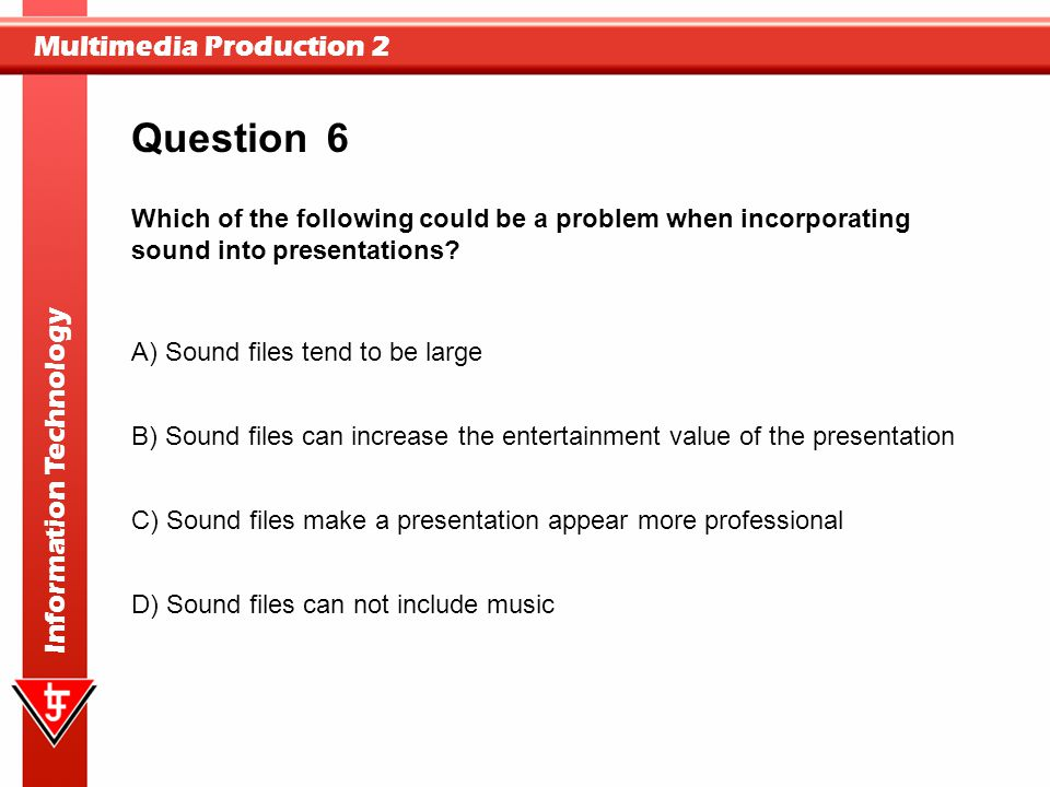 Question 6. Which of the following could be a problem when incorporating sound into presentations
