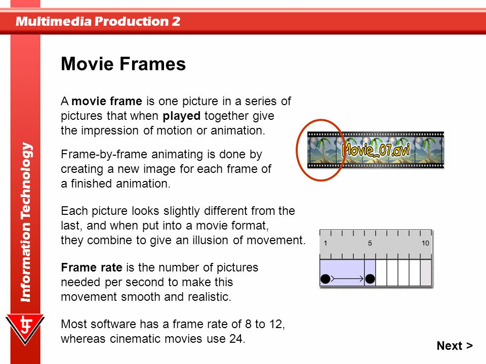 Movie Frames A movie frame is one picture in a series of