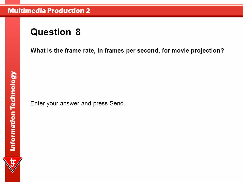 Question 8. What is the frame rate, in frames per second, for movie projection Enter your answer and press Send.
