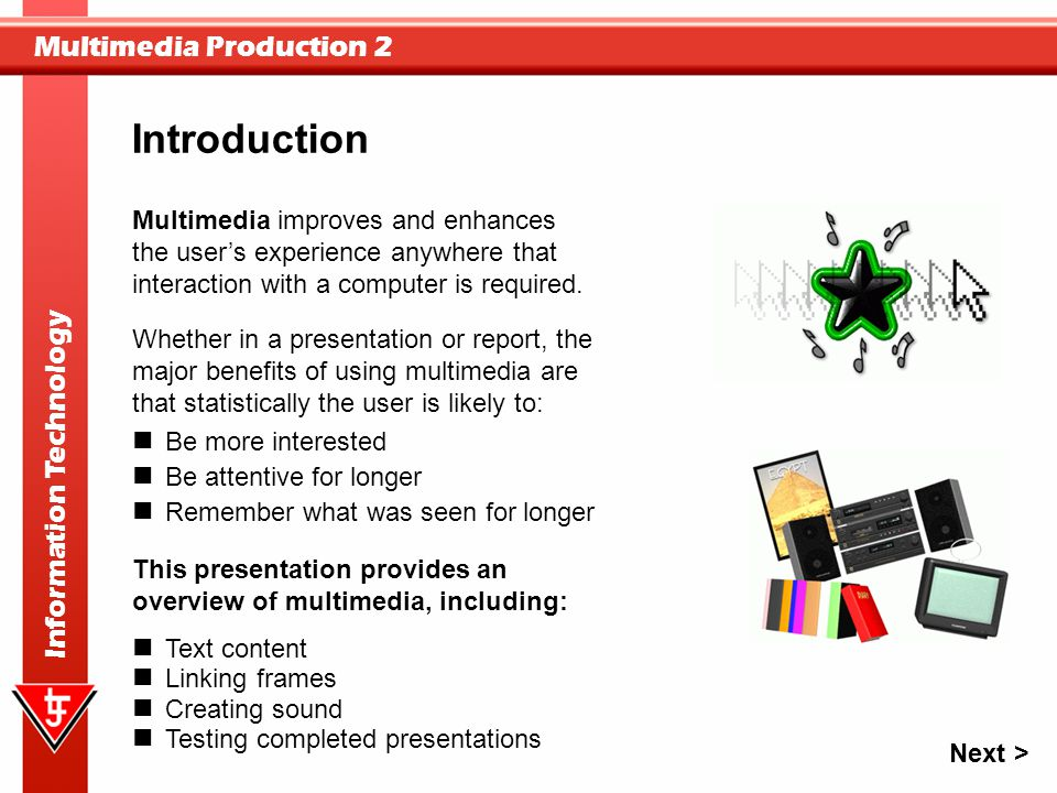 Introduction Multimedia improves and enhances the user's experience anywhere that interaction with a computer is required.
