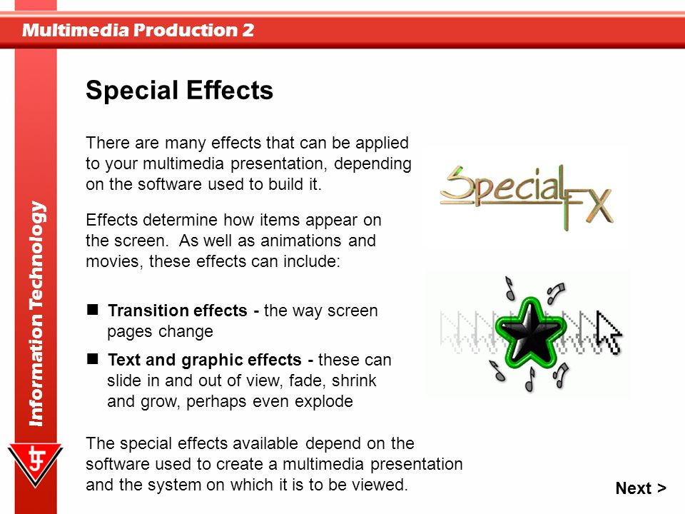 Special Effects There are many effects that can be applied to your multimedia presentation, depending on the software used to build it.