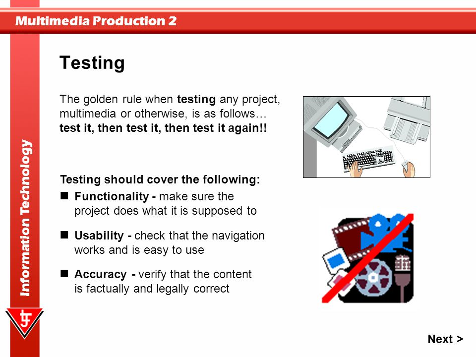 Testing The golden rule when testing any project,