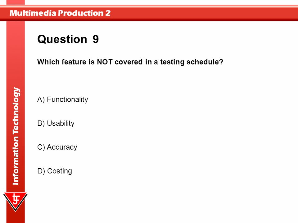 Question 9 Which feature is NOT covered in a testing schedule