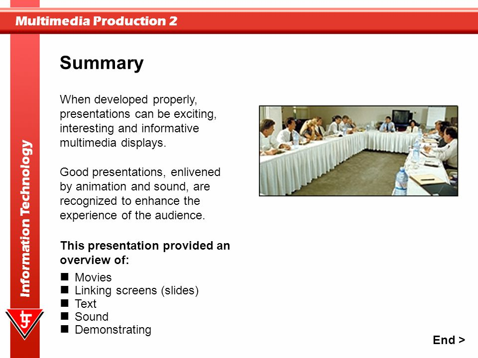 Summary When developed properly, presentations can be exciting, interesting and informative multimedia displays.