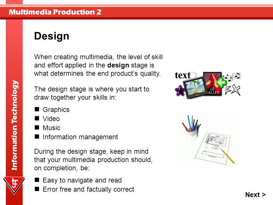 Design When creating multimedia, the level of skill