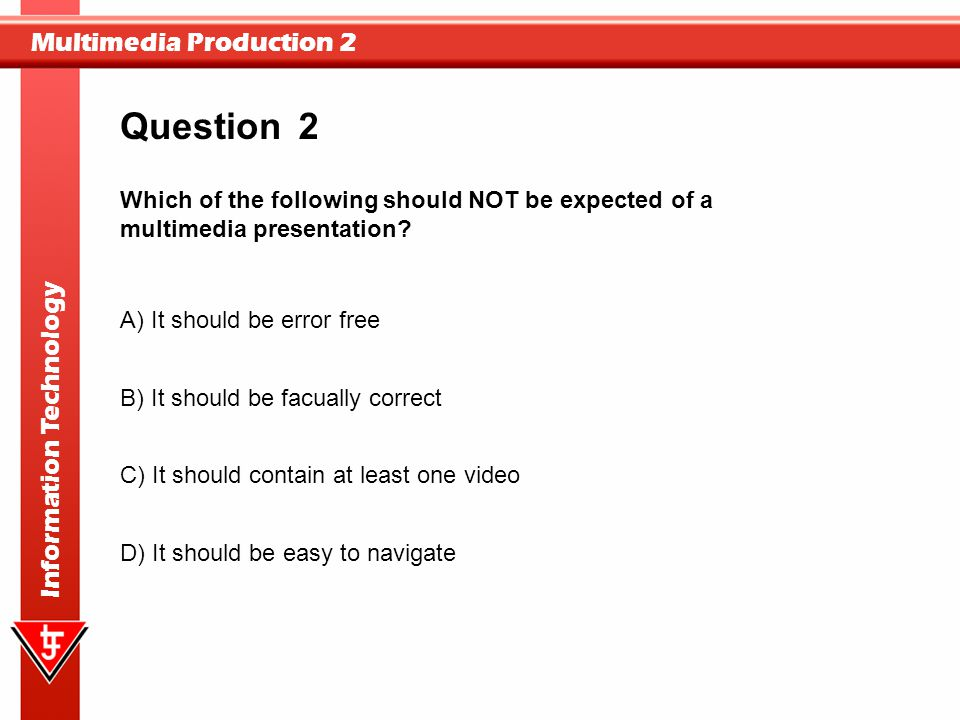 Question 2. Which of the following should NOT be expected of a multimedia presentation A) It should be error free.