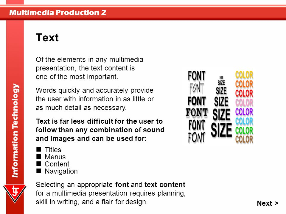 Text Of the elements in any multimedia presentation, the text content is one of the most important.