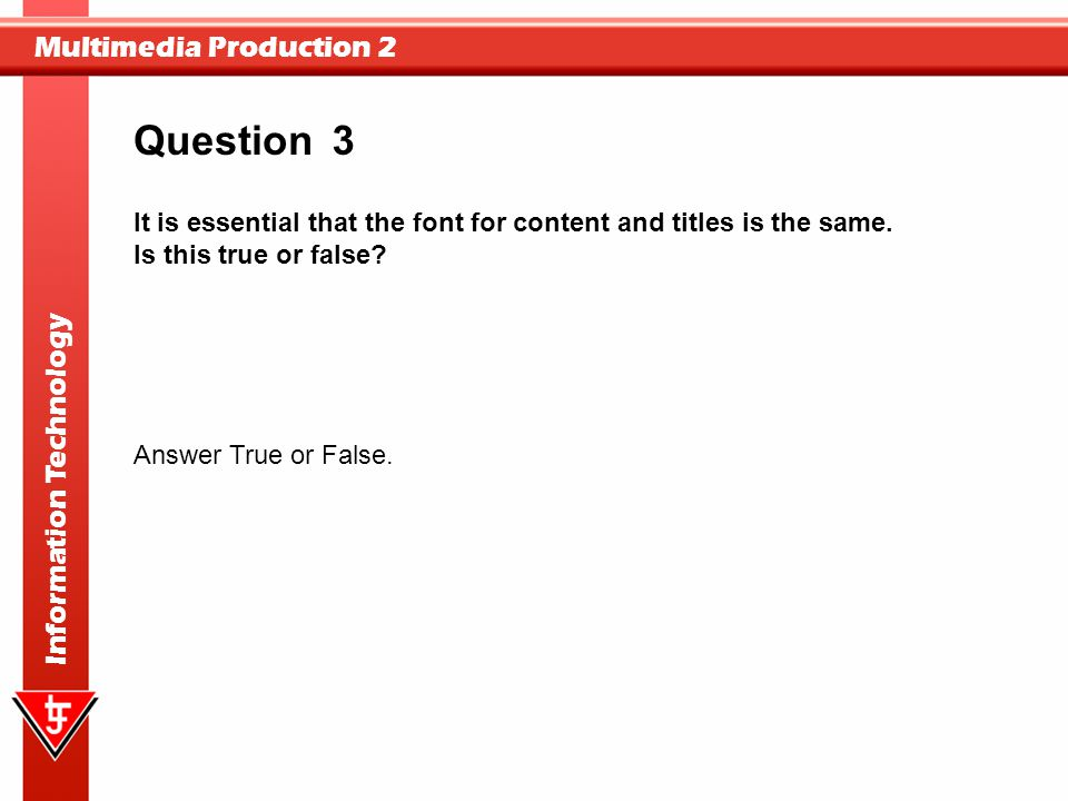 Question 3. It is essential that the font for content and titles is the same. Is this true or false