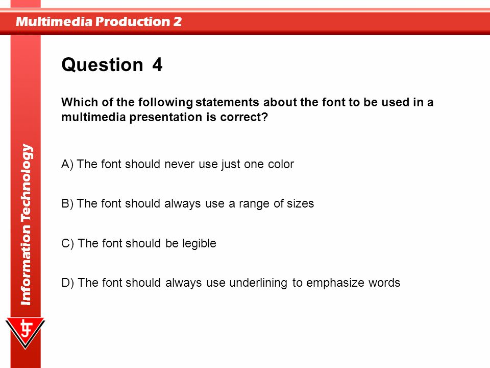 Question 4. Which of the following statements about the font to be used in a multimedia presentation is correct