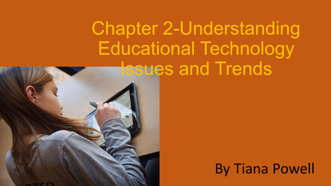 Chapter 2-Understanding Educational Technology Issues and Trends