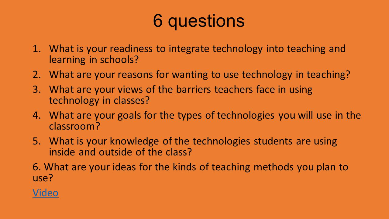 6 questions What is your readiness to integrate technology into teaching and learning in schools