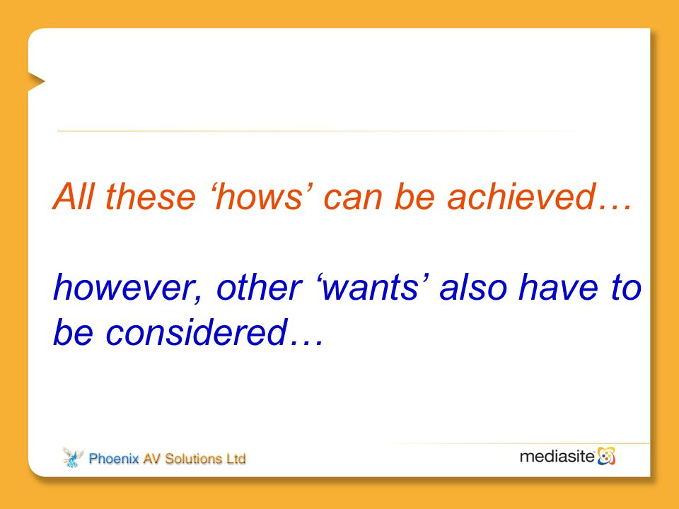 All these 'hows' can be achieved… however, other 'wants' also have to be considered…