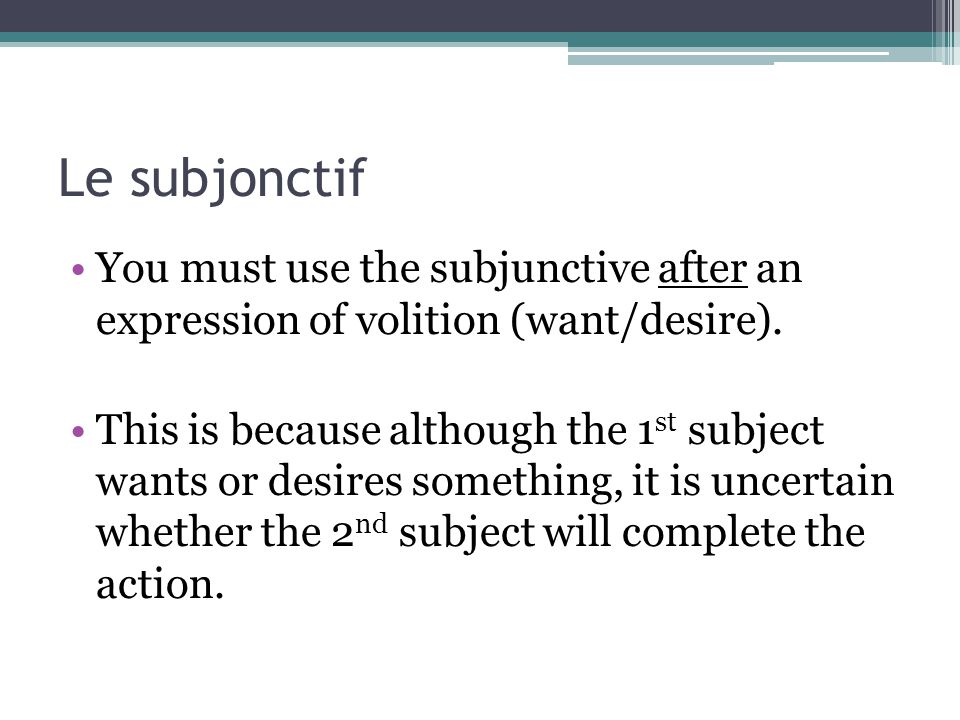 Le subjonctif You must use the subjunctive after an expression of volition (want/desire).