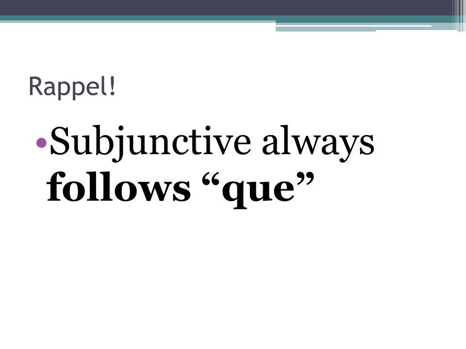 Subjunctive always follows que