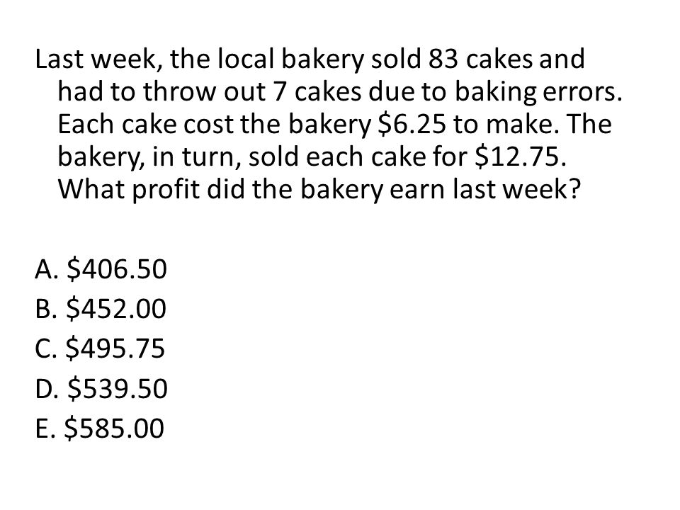 Last week, the local bakery sold 83 cakes and had to throw out 7 cakes due to baking errors. Each cake cost the bakery $6.25 to make. The bakery, in turn, sold each cake for $12.75. What profit did the bakery earn last week