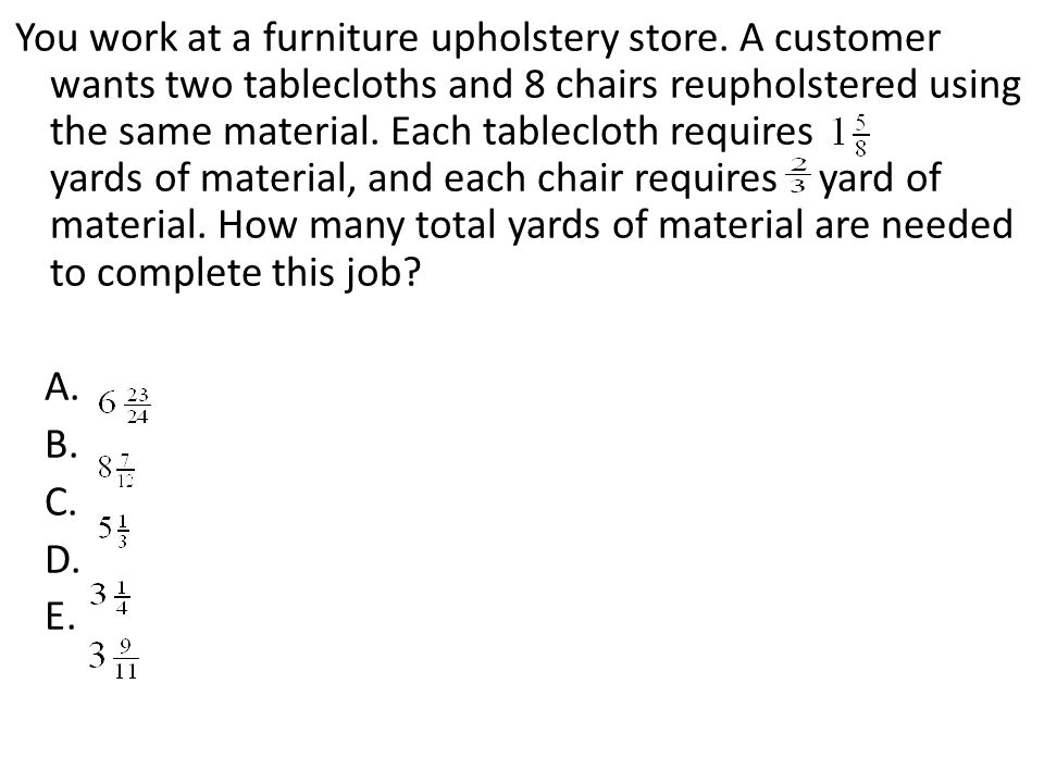 You work at a furniture upholstery store
