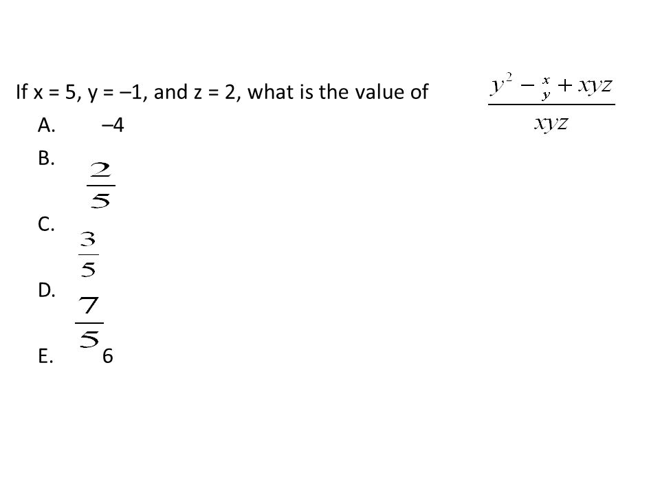 If x = 5, y = –1, and z = 2, what is the value of