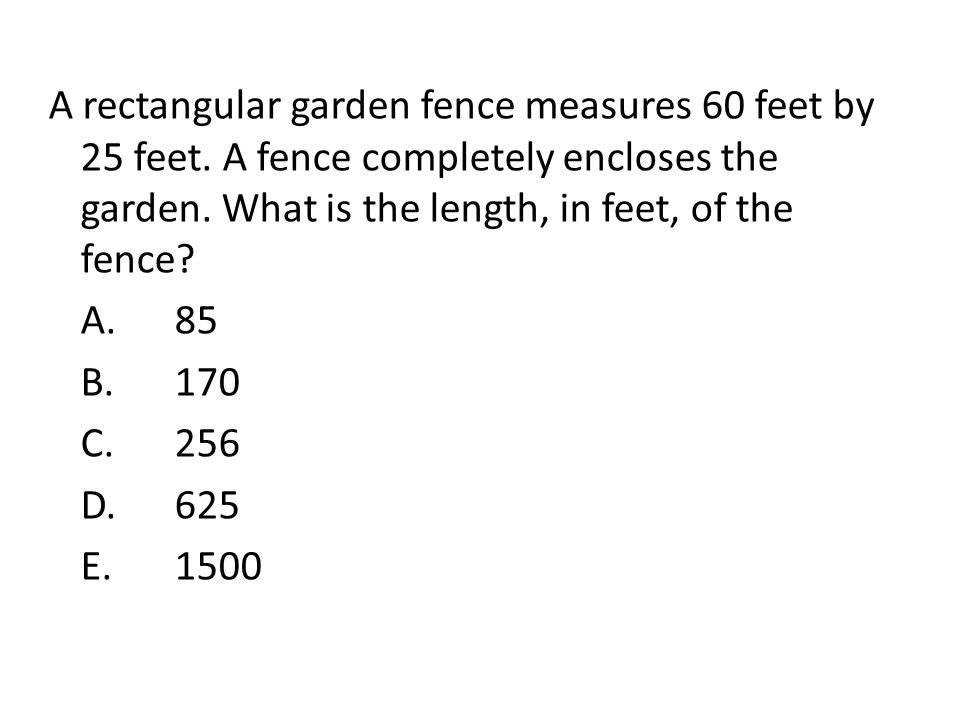 A rectangular garden fence measures 60 feet by 25 feet