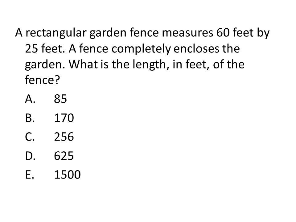 A rectangular garden fence measures 60 feet by 25 feet