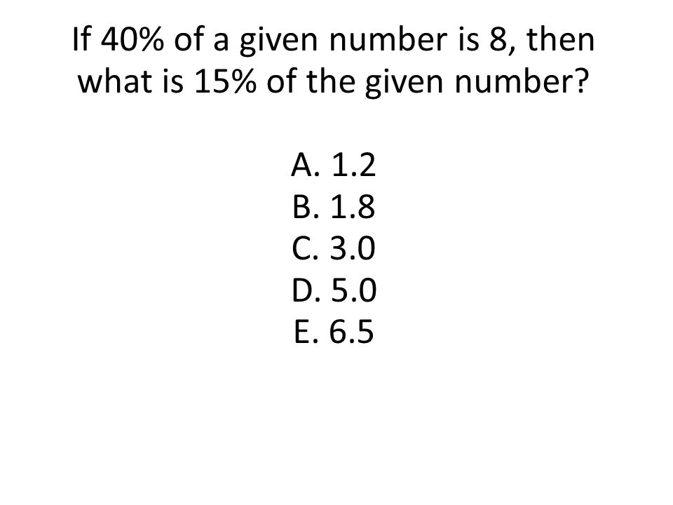 If 40% of a given number is 8, then what is 15% of the given number. A