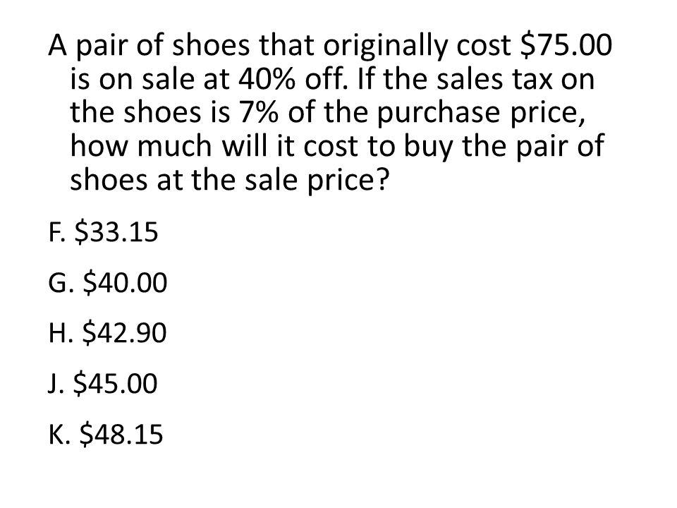 A pair of shoes that originally cost $75. 00 is on sale at 40% off