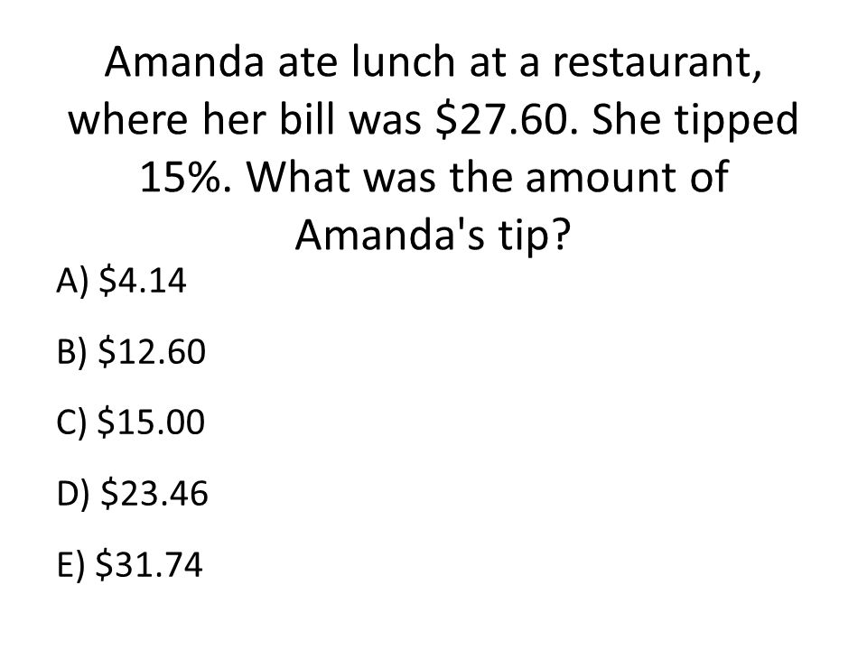 Amanda ate lunch at a restaurant, where her bill was $27. 60