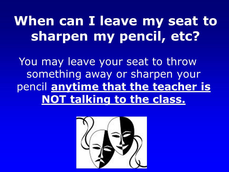 When can I leave my seat to sharpen my pencil, etc