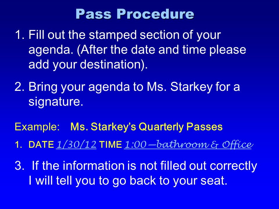 Pass Procedure Fill out the stamped section of your agenda. (After the date and time please add your destination).
