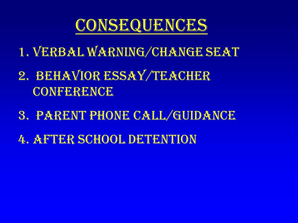 Consequences Verbal warning/change seat