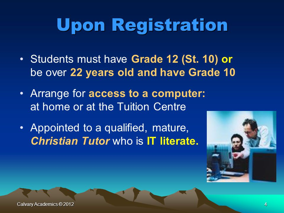 Upon Registration Students must have Grade 12 (St. 10) or be over 22 years old and have Grade 10.