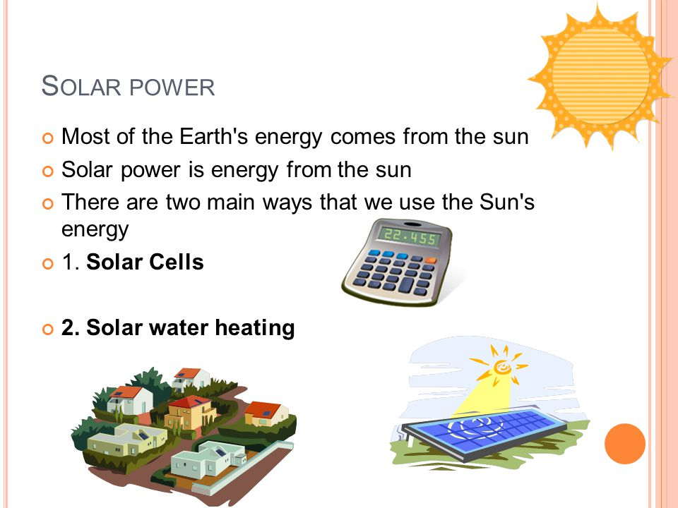 Solar power Most of the Earth s energy comes from the sun